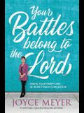 Your Battles Belong to the Lord: Know Your Enemy and Be More Than a Conqueror