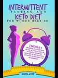 Intermittent Fasting for Women and Keto Diet for Women Over 50: 2 Books In 1: A Beginners' Step By Step Guide That Will Help You Feel Good. Use The Po