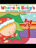 Where Is Baby's Christmas Present?: A Karen Katz Lift-The-Flap Book/Lap Edition