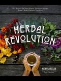 Herbal Revolution: Recipes and Products to Radically Heal Your Body and Improve Mental Clarity