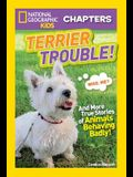 Terrier Trouble!: And More True Stories of Animals Behaving Badly