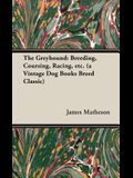 The Greyhound: Breeding, Coursing, Racing, Etc.
