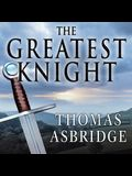 The Greatest Knight Lib/E: The Remarkable Life of William Marshal, the Power Behind Five English Thrones
