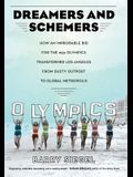 Dreamers and Schemers: How an Improbable Bid for the 1932 Olympics Transformed Los Angeles from Dusty Outpost to Global Metropolis