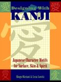 Designing with Kanji: Japanese Character Motifs for Surface, Skin & Spirit