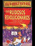 Esos Ruidosos Revolucionarios = Rowdy Revolutions