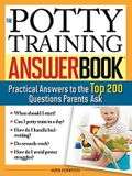 The Potty Training Answer Book: Practical Answers to the Top 200 Questions Parents Ask
