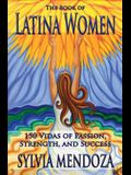 The Book of Latina Women: 150 Vidas of Passion, Strength, and Success