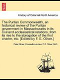 The Puritan Commonwealth, an Historical Review of the Puritan Government in Massachusetts in Its Civil and Ecclesiastical Relations, from Its Rise to