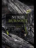 Nurse Burnout: Overcoming Stress in Nursing