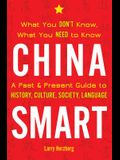 China Smart: What You Don't Know, What You Need to Know-- A Past & Present Guide to History, Culture, Society, Language
