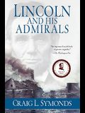 Lincoln and His Admirals: Abraham Lincoln, the U.S. Navy, and the Civil War