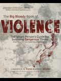 The Big Bloody Book of Violence: THE Smart Persons? Guide for Surviving Dangerous Times: What Everyone Must Know About Self-Defense