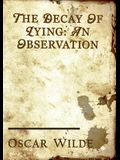 The Decay of Lying: an essay by Oscar Wilde included in his collection of essays titled Intentions, published in 1891.