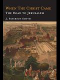 When the Christ Came-The Road to Jerusalem: The Bible for School and Home