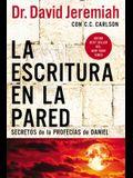 La Escritura En La Pared: Secretos de Las Profecías de Daniel