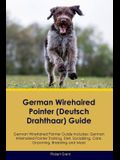 German Wirehaired Pointer (Deutsch Drahthaar) Guide German Wirehaired Pointer Guide Includes: German Wirehaired Pointer Training, Diet, Socializing, C