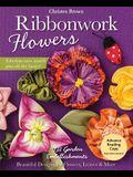 Ribbonwork Flowers: 132 Garden Embellishments--Beautiful Designs for Flowers, Leaves & More