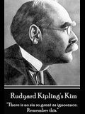 Rudyard Kipling's Kim: There Is No Sin So Great as Ignorance. Remember This.