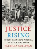 Justice Rising: Robert Kennedy's America in Black and White