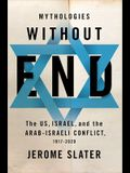 Mythologies Without End: The Us, Israel, and the Arab-Israeli Conflict, 1917-2020