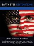 Grand County, Colorado: Including Its History, the Grand Lake Lodge, the Winter Park Resort, the Rocky Mountain National Park, and More