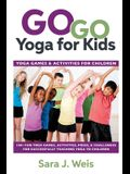 Go Go Yoga for Kids: Yoga Games & Activities for Children: 150+ Fun Yoga Games, Activities, Poses, & Challenges for Successfully Teaching Y