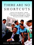 There Are No Shortcuts: How an Inner-City Teacher--Winner of the American Teacher Award--Inspires His Students and Challenges Us to Rethink th