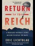 Return to the Reich: A Holocaust Refugee's Secret Mission to Defeat the Nazis