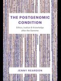 The Postgenomic Condition: Ethics, Justice, and Knowledge After the Genome