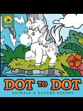 Dot to Dot Animals & Nature Scenes: Connect the Dots Then Color In the Pictures with this Dot to Dot Coloring Book! (Ages 3-8)