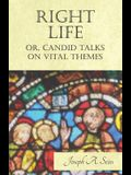 Right Life - Or, Candid Talks on Vital Themes
