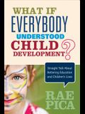 What If Everybody Understood Child Development?: Straight Talk about Bettering Education and Children's Lives