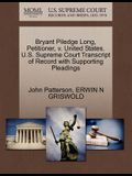 Bryant Piledge Long, Petitioner, V. United States. U.S. Supreme Court Transcript of Record with Supporting Pleadings