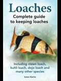 Loaches: Complete Guide to Keeping Loaches. Including Clown Loach, Kuhli Loach, Dojo Loach and Many Other Species.