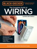 Black & Decker the Complete Photo Guide to Wiring 8th Edition: Current with 2021-2024 Electrical Codes