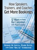 How Speakers, Trainers, and Coaches Get More Bookings: 12 Ways to Flood Our Calendars with Paid Events