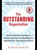 The Outstanding Organization: Generate Business Results by Eliminating Chaos and Building the Foundation for Everyday Excellence (Management & Leadership)