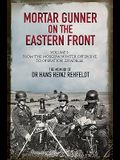Mortar Gunner on the Eastern Front: The Memoir of Dr Hans Rehfeldt, Volume 1: From the Moscow Winter Offensive to Operation Zitadelle
