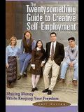 The Twentysomething Guide to Creative Self-Employment: Making Money While Keeping Your Freedom
