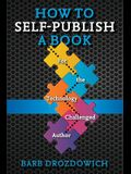 How to Self-Publish a Book: For the Technology Challenged Autho