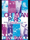 Bohemian Paris: Picasso, Modigliani, Matisse, and the Birth of Modern Art