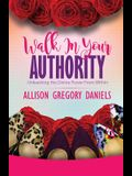 Walk in Your Authority: Unleashing the Divine Power From Within