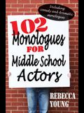 102 Monologues for Middle School Actors: Including Comedy and Dramatic Monologues