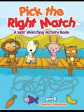 Pick the Right Match: A Kids' Matching Activity Book