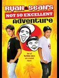 Ryan & Sean's Not So Excellent Adventure