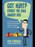 Got Hurt? Forget the Silly Lawyer Ads . . . . Here's a How-To Guide to Help You Find the Right Lawyer for Your Case (Even If It's Not Me)