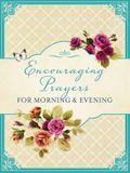 Encouraging Prayers for Morning & Evening
