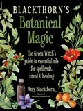 Blackthorn's Botanical Magic: The Green Witch's Guide to Essential Oils for Spellcraft, Ritual & Healing