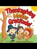 Thanksgiving Means Gratitude!: Coloring Book For Toddlers & Preschool Ages 2-5: The Best Thanksgiving Gift For Kids